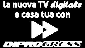 LA NUOVA TV DIGITALE A CASA TUA CON DIPROGRESS